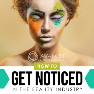 How to get noticed in the beauty industry as a stylist of make up artist from Avalon School of Cosmetology Blog