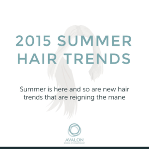 2015 summer hair trends from Avalon School of Cosmetology in UT, AZ, CA