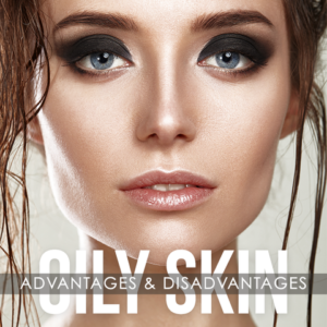 advantages and disadvantages of oily skin