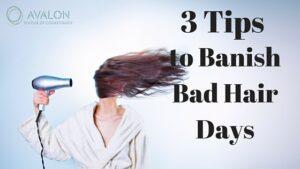 Three tips to banish bad hair days