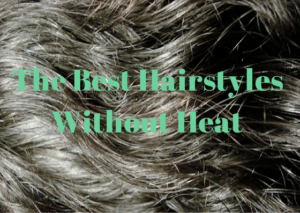 Best hairstyles without heat