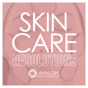 Resolutions for better skin from the skin therapists at Avalon School of Cosmetology