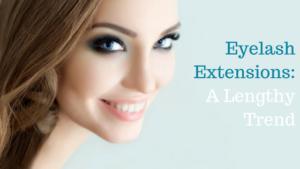 Eyelash Extensions: A Lengthy Trend