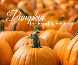 Pumpkins for food and fashion